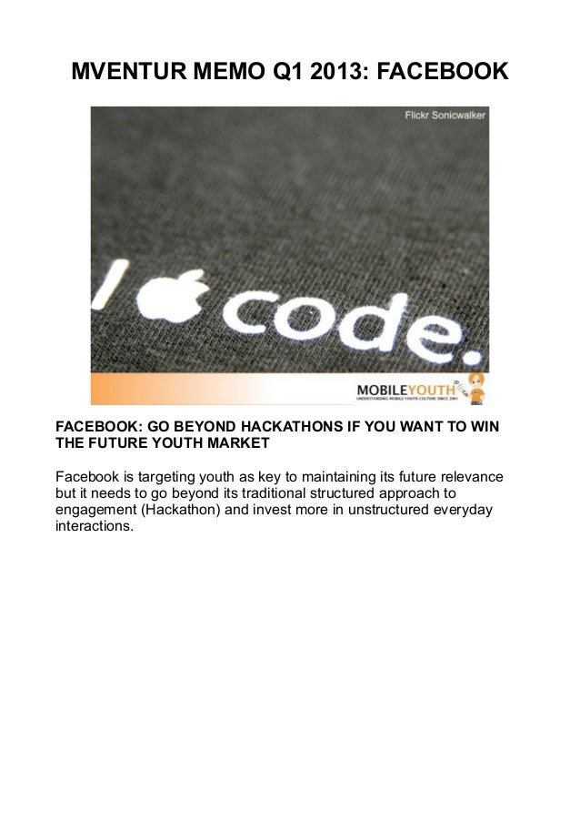 MVENTUR MEMO Q1 2013: FACEBOOKFACEBOOK: GO BEYOND HACKATHONS IF YOU WANT TO WINTHE FUTURE YOUTH MARKETFacebook is targetin...
