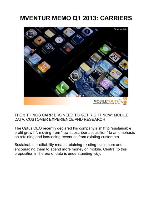 MVENTUR MEMO Q1 2013: CARRIERSTHE 3 THINGS CARRIERS NEED TO GET RIGHT NOW: MOBILEDATA, CUSTOMER EXPERIENCE AND RESEARCHThe...