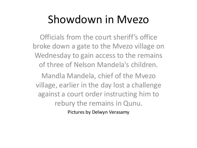 Showdown in Mvezo Officials from the court sheriff's office broke down a gate to the Mvezo village on Wednesday to gain ac...
