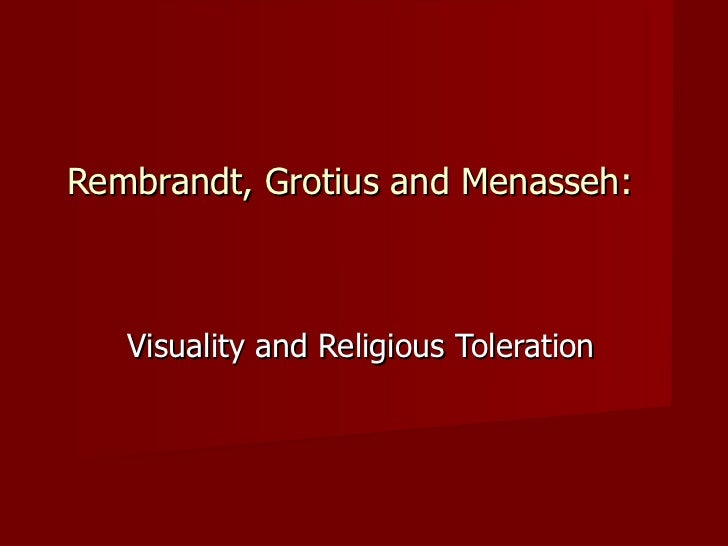 Rembrandt, Grotius and Menasseh:   Visuality and Religious Toleration
