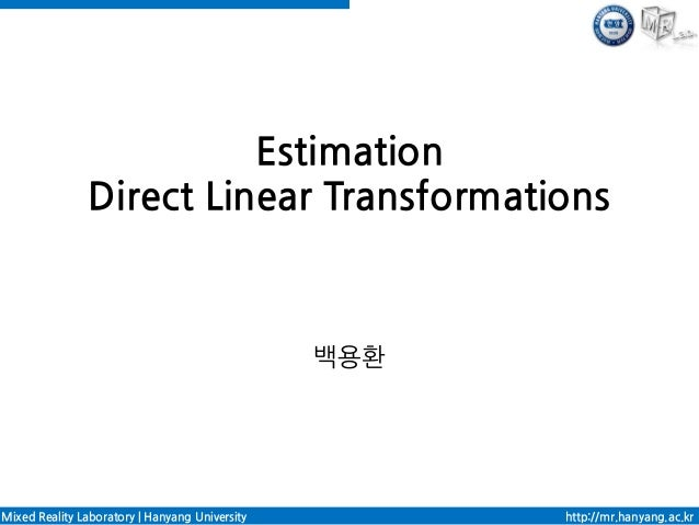 Estimation               Direct Linear Transformations                                                백용환Mixed Reality Lab...