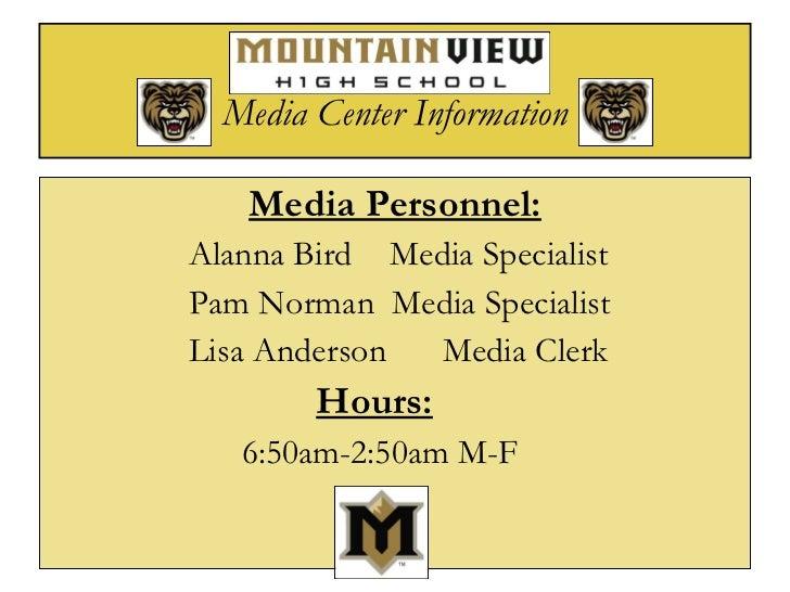 Media Center Information <ul><li>Media Personnel: </li></ul><ul><li>Alanna Bird   Media Specialist </li></ul><ul><li>Pam N...