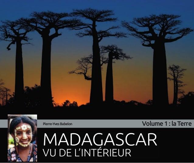 MADAGASCAR VU DE L'INTÉRIEUR Pierre-YvesBabelon Volume1:laTerre