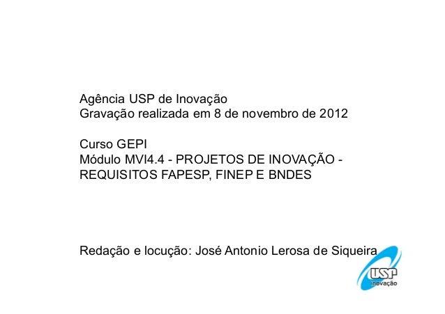 Agência USP de InovaçãoGravação realizada em 8 de novembro de 2012Curso GEPIMódulo MVI4.4 - PROJETOS DE INOVAÇÃO -REQUISIT...