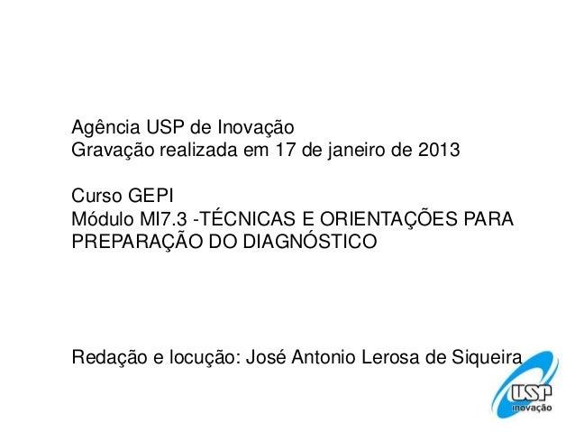 Agência USP de InovaçãoGravação realizada em 17 de janeiro de 2013Curso GEPIMódulo MI7.3 -TÉCNICAS E ORIENTAÇÕES PARAPREPA...