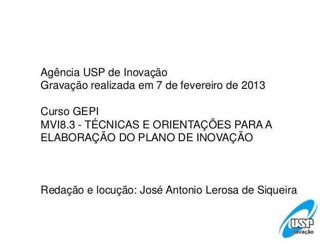 Agência USP de InovaçãoGravação realizada em 7 de fevereiro de 2013Curso GEPIMVI8.3 - TÉCNICAS E ORIENTAÇÕES PARA AELABORA...