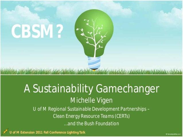 CBSM?         A Sustainability Gamechanger                                        Michelle Vigen               U of M Regi...