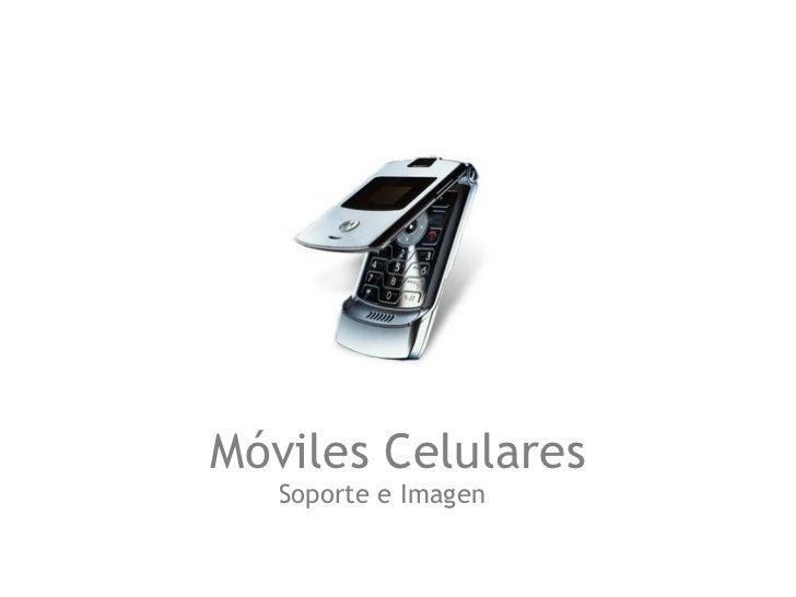 Móviles Celulares Soporte e Imagen