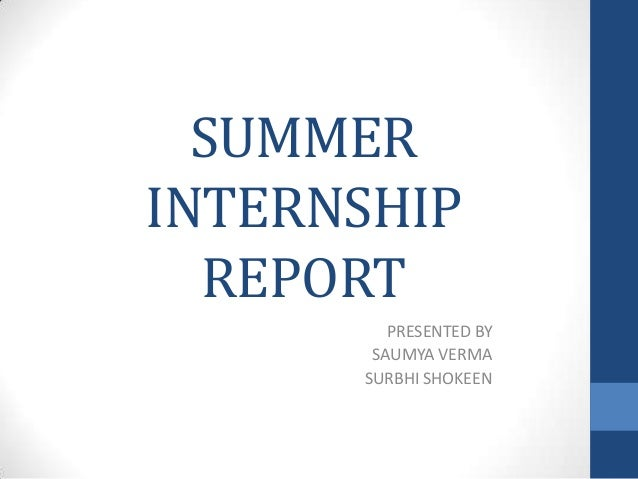 SUMMER INTERNSHIP REPORT PRESENTED BY SAUMYA VERMA SURBHI SHOKEEN