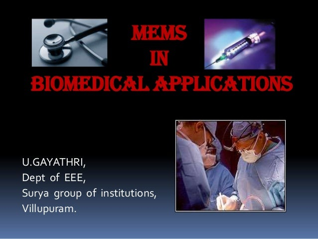MEMS in biomedical applications U.GAYATHRI, Dept of EEE, Surya group of institutions, Villupuram.