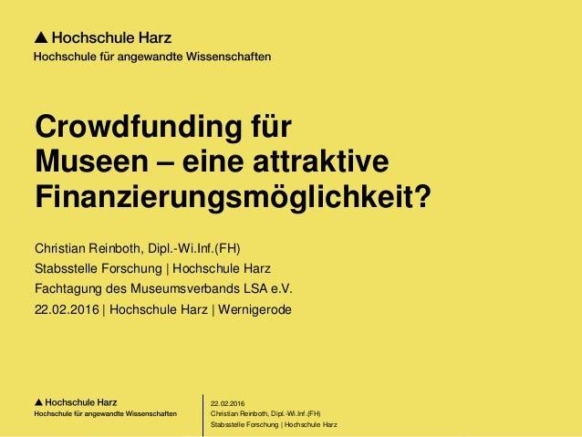Seite 1 Stabsstelle Forschung | Hochschule Harz Crowdfunding für Museen – eine attraktive Finanzierungsmöglichkeit? Christ...