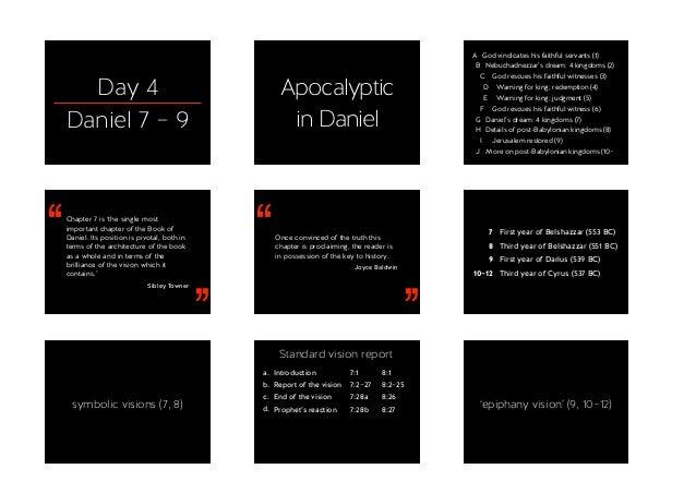 Day 4 Daniel 7 – 9 Apocalyptic in Daniel A God vindicates his faithful servants (1) B Nebuchadnezzar's dream: 4 kingdoms ...