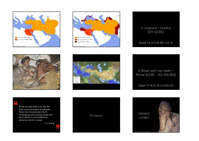 Achaemenid Empire under Cambyses II Achaemenid Empire under Darius I 3. Leopard = Greece (331–63 BC) Daniel 7:6 (cf 2:39;...