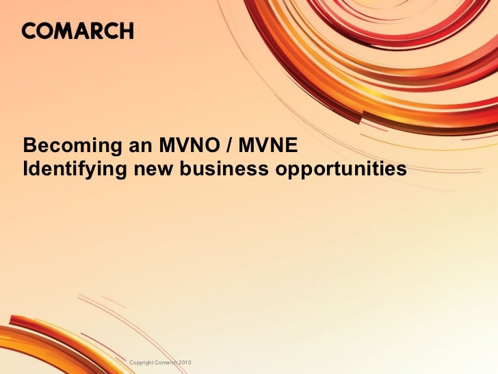 Becoming an MVNO / MVNE Identifying new business opportunities