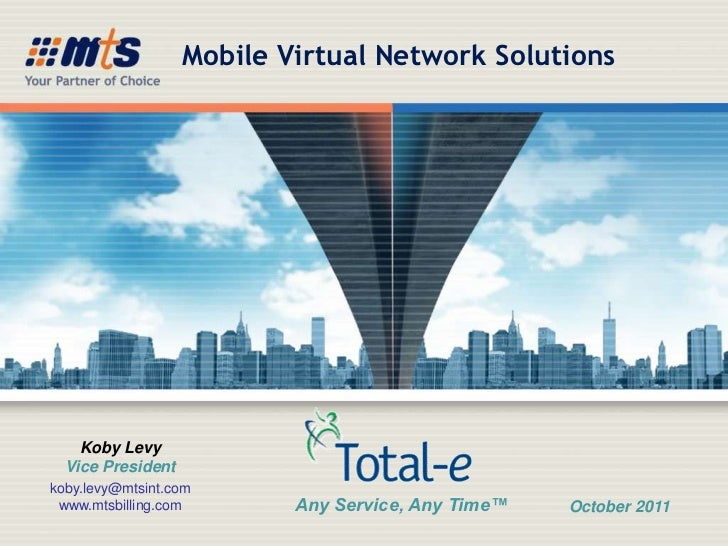 Mobile Virtual Network Solutions    Koby Levy  Vice Presidentkoby.levy@mtsint.com www.mtsbilling.com        Any Service, A...