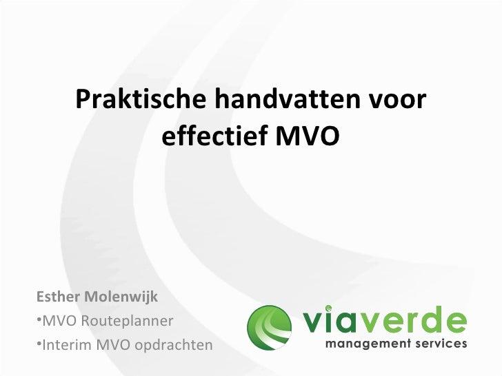 Praktische handvatten voor effectief MVO <ul><li>Esther Molenwijk </li></ul><ul><li>MVO Routeplanner  </li></ul><ul><li>In...