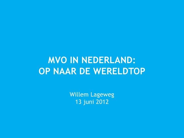 MVO IN NEDERLAND:OP NAAR DE WERELDTOP     Willem Lageweg      13 juni 2012
