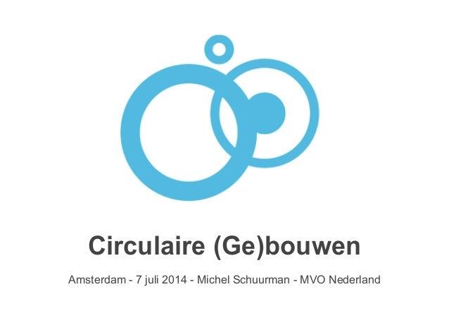 Circulaire (Ge)bouwen ! Amsterdam - 7 juli 2014 - Michel Schuurman - MVO Nederland