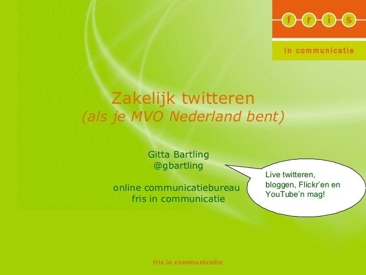 Zakelijk twitteren (als je MVO Nederland bent) Gitta Bartling @gbartling online communicatiebureau  fris in communicatie L...