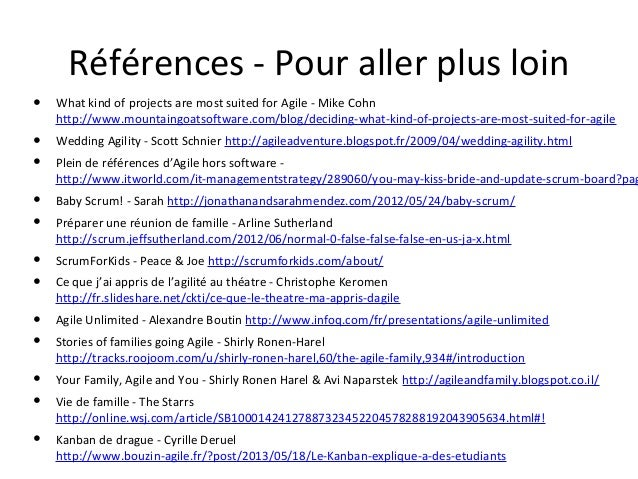Références - Pour aller plus loin ●  What kind of projects are most suited for Agile - Mike Cohn http://www.mountaingoatso...