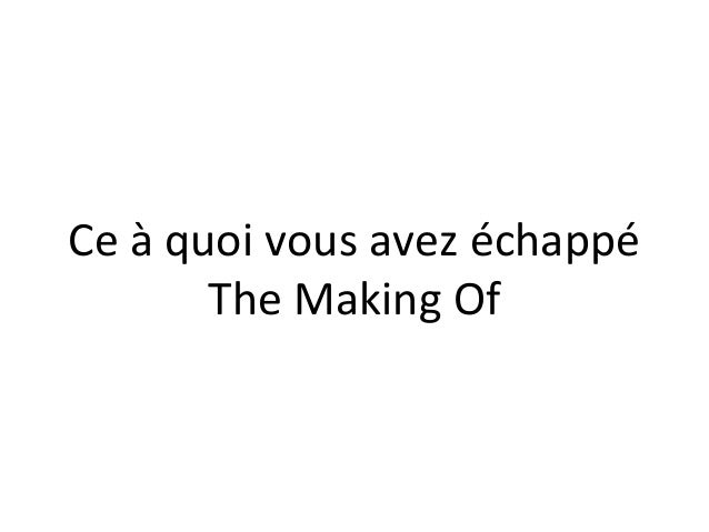 Ce à quoi vous avez échappé The Making Of