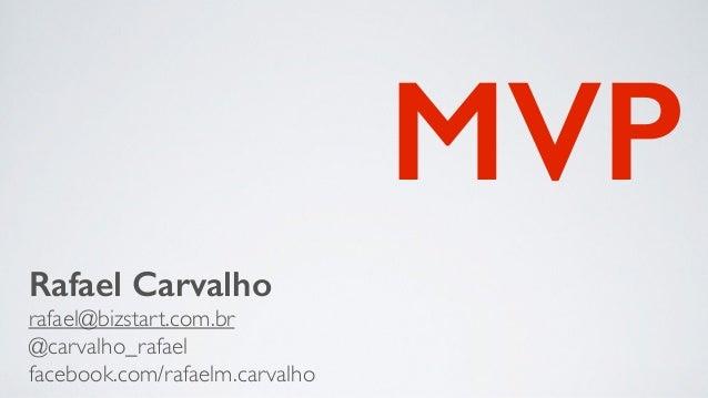 MVP Rafael Carvalho rafael@bizstart.com.br  @carvalho_rafael  facebook.com/rafaelm.carvalho