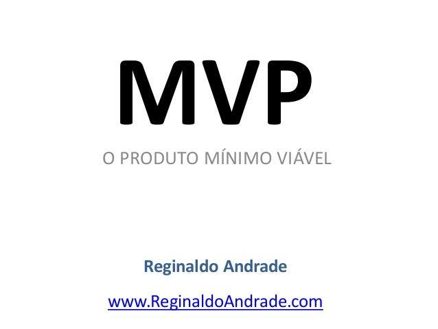 MVPO PRODUTO MÍNIMO VIÁVEL Reginaldo Andrade www.ReginaldoAndrade.com