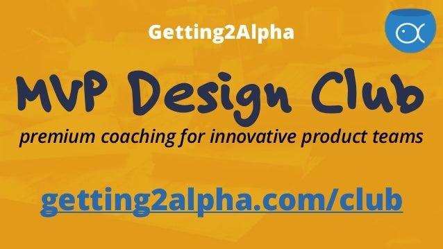 Getting2Alpha MVP Design Club premium coaching for innovative product teams getting2alpha.com/club