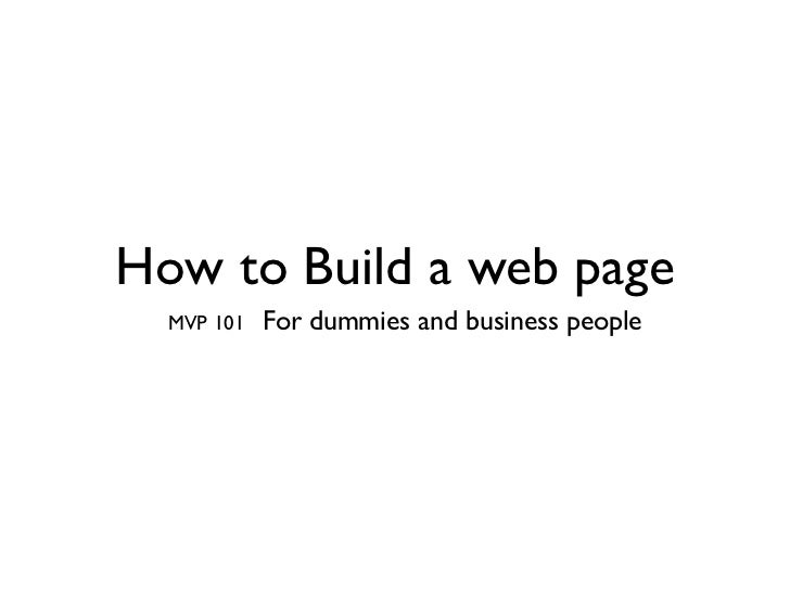 How to Build a web page  MVP 101   For dummies and business people