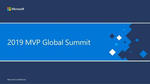 2019 MVP Global Summit Microsoft Confidential