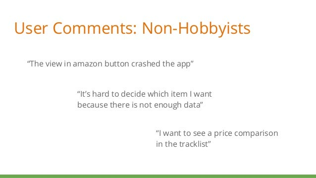 """User Comments: Non-Hobbyists """"The view in amazon button crashed the app"""" """"It's hard to decide which item I want because th..."""