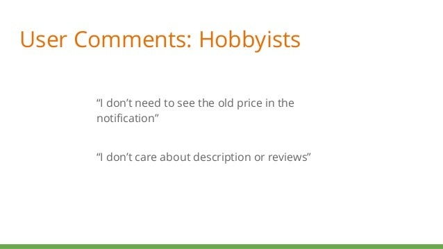 """User Comments: Hobbyists """"I don't need to see the old price in the notification"""" """"I don't care about description or review..."""