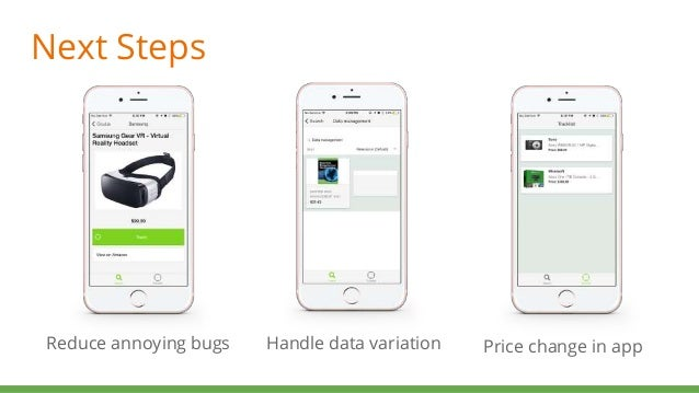 Next Steps Reduce annoying bugs Handle data variation Price change in app