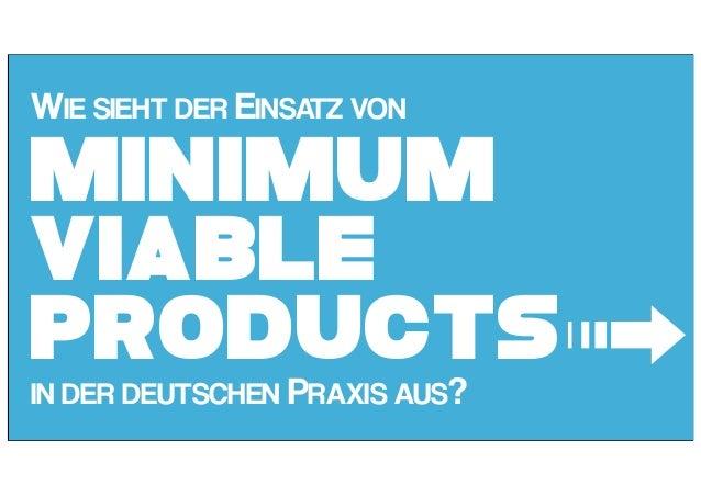 Minimum Viable Products WIE SIEHT DER EINSATZ VON IN DER DEUTSCHEN PRAXIS AUS? ➟