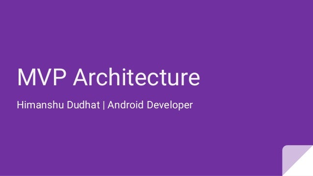 MVP Architecture Himanshu Dudhat   Android Developer