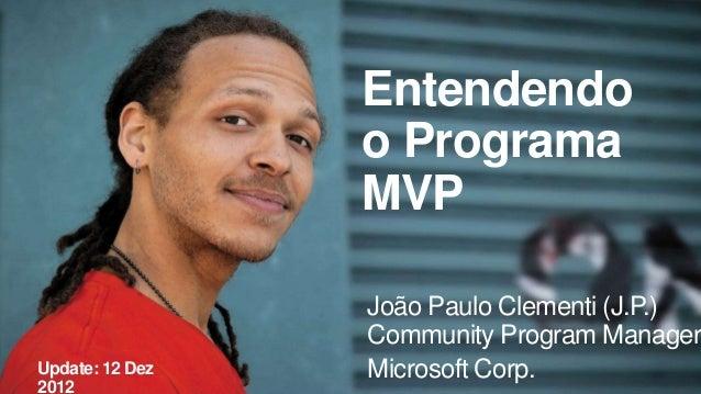 Entendendo                 o Programa                 MVP                 João Paulo Clementi (J.P.)                 Commu...