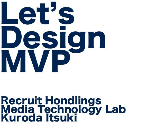 Let's  Design  MVP  Recruit Hondlings  Media Technology Lab  Kuroda Itsuki