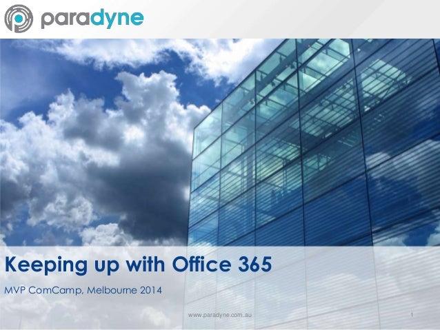Keeping up with Office 365 MVP ComCamp, Melbourne 2014 www.paradyne.com.au 1
