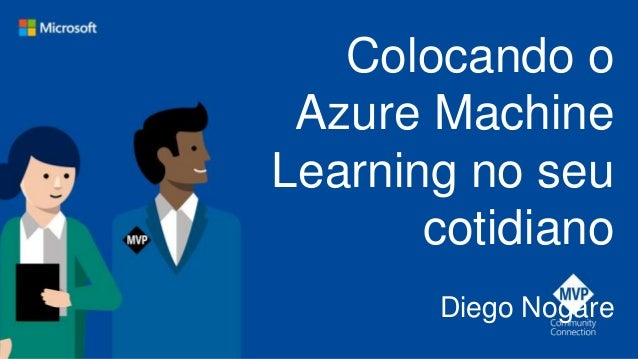 Colocando o Azure Machine Learning no seu cotidiano Diego Nogare
