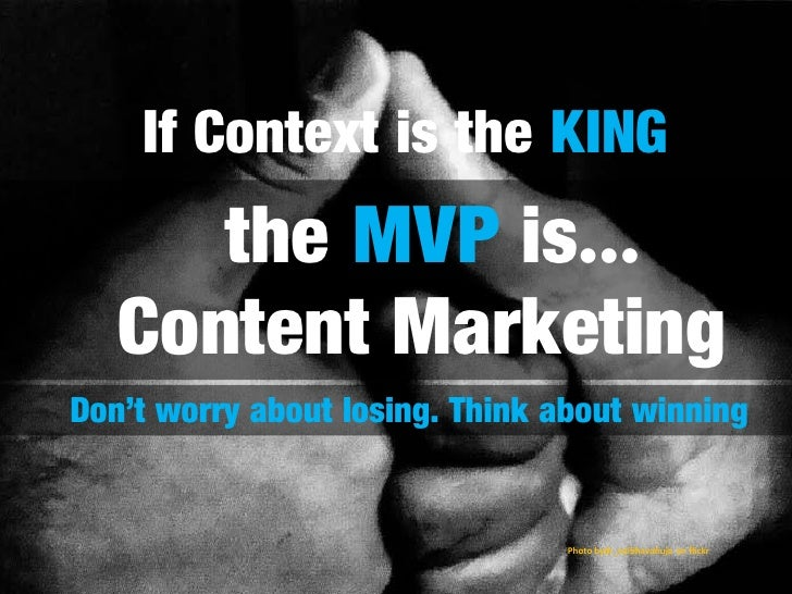 If Context is the KING      the MVP is…   Content MarketingDon't worry about losing. Think about winning                  ...