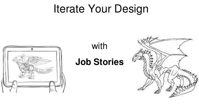 Iterate Your Design  Iterate your Design  with  Job Stories