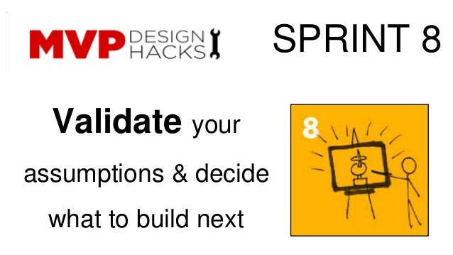 Validate your  assumptions & decide  what to build next  SPRINT 8