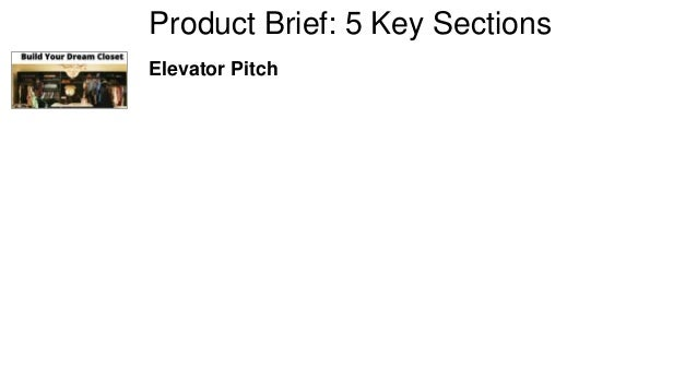 Product Brief: 5 Key Sections  Elevator Pitch
