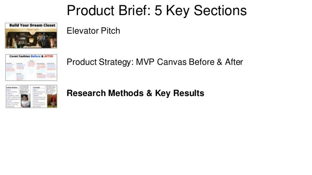 Product Brief: 5 Key Sections  Elevator Pitch  Product Strategy: MVP Canvas Before & After  Research Methods & Key Results