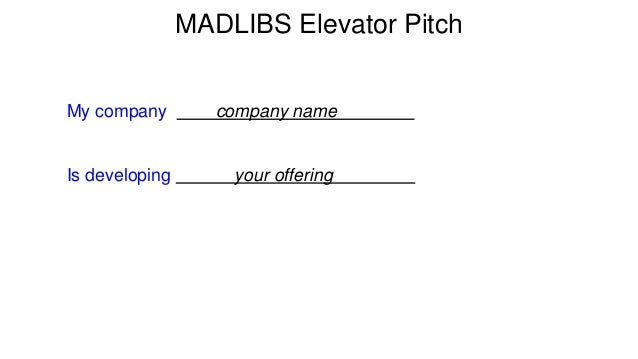 MADLIBS Elevator Pitch  My company company name e  Is developing your offering o