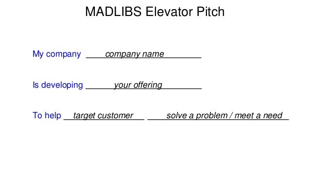 MADLIBS Elevator Pitch  My company company name e  Is developing your offering o  To help target customer r solve a proble...