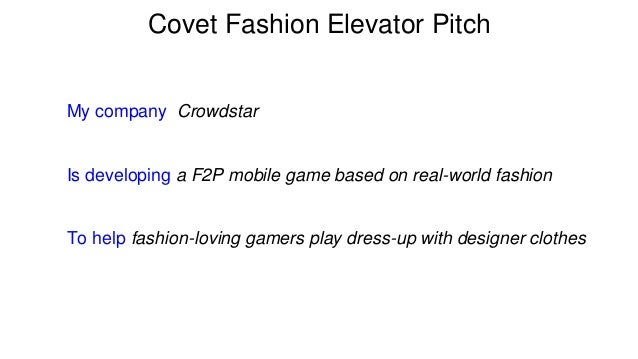 Covet Fashion Elevator Pitch  My company Crowdstar e  Is developing a F2P mobile game based on real-world fashion  To help...