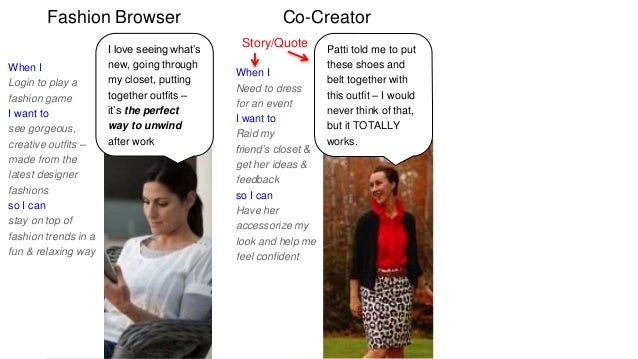 Fashion Browser Co-Creator  When I  Need to dress  for an event  I want to  Raid my  friend's closet &  get her ideas &  f...