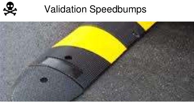 Validation Speedbumps