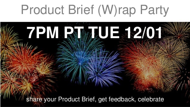 Product Brief (W)rap Party  7PM PT TUE 12/01  share your Product Brief, get feedback, celebrate